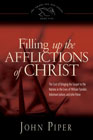 Filling Up the Afflictions of Christ: The Cost of Bringing the Gospel to the Nations in the Lives of William Tyndale, Adoniram Judson, and John Paton: John Piper