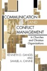 Communication and Conflict Management: In Churches and Christian Organizations: Kenneth Gangel &amp; Samuel Canine