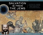 Salvation Is from the Jews: The Role of Judaism in Salvation History from Abraham to the Second Coming: Roy Schoeman & Roy Schoeman