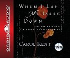When I Lay My Isaac Down: Carol Kent &amp; Carol Kent &amp; Carol Kent