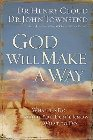 God Will Make a Way: What to Do When You Don't Know What to Do: Henry Cloud & John Townsend & John Townsend