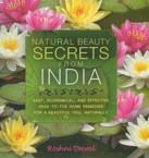 Natural Beauty Secrets from India: Easy, Economical, and Effective Head-To-Toe Home Remedies for a Beautiful You, Naturally: Roshni Dayal