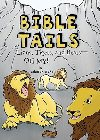 Bible Tails: Lions, Tigers, and Bears--Oh My!: Deborah Drake