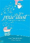 Pixie Dust: Magical Insights for Childbirth and Life with Little One: Loralyn Hamilton