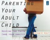 Parenting Your Adult Child: Keeping the Faith (and Your Sanity): Susan Vogt