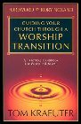 Guiding Your Church Through a Worship Transition: A Practical Handbook for Worship Renewal: Tom Kraeuter & Rory Noland